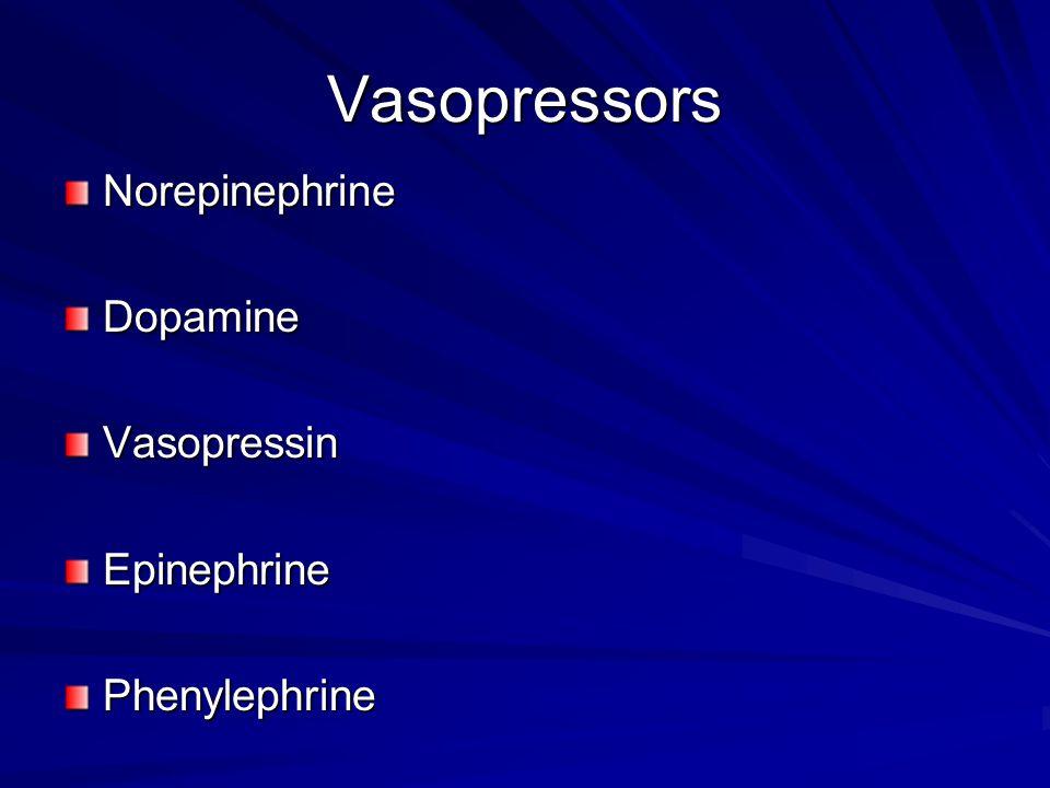 Vasopressors Norepinephrine Dopamine Vasopressin Epinephrine
