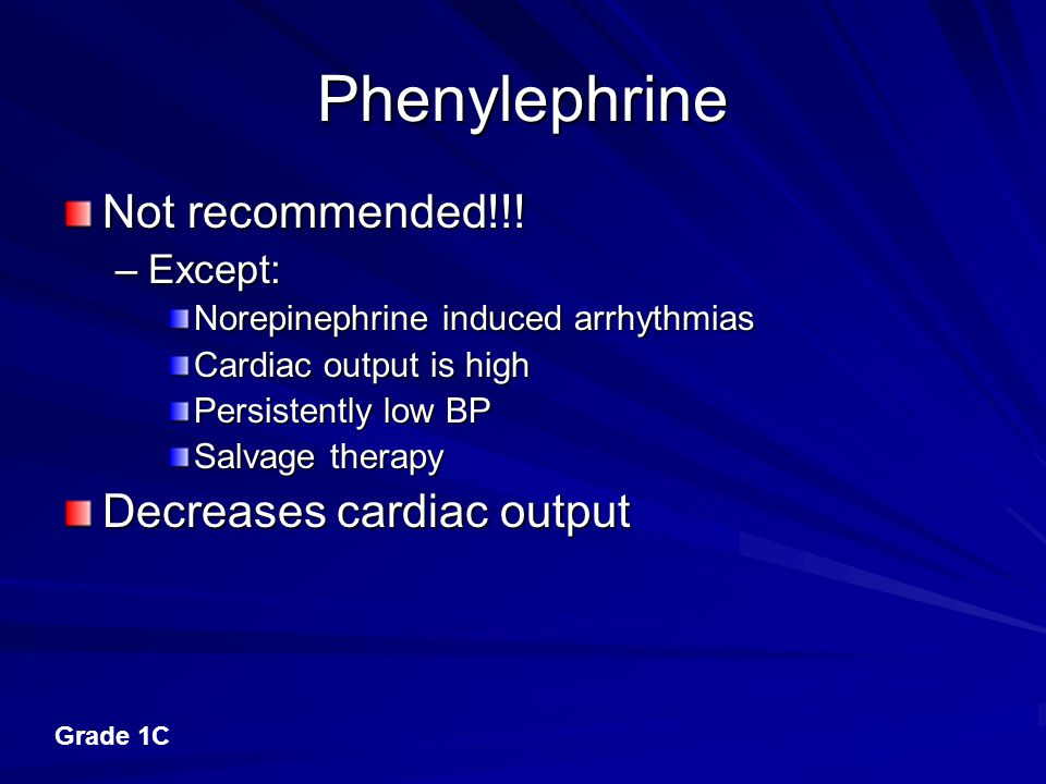 Phenylephrine Not recommended!!! Decreases cardiac output Except: