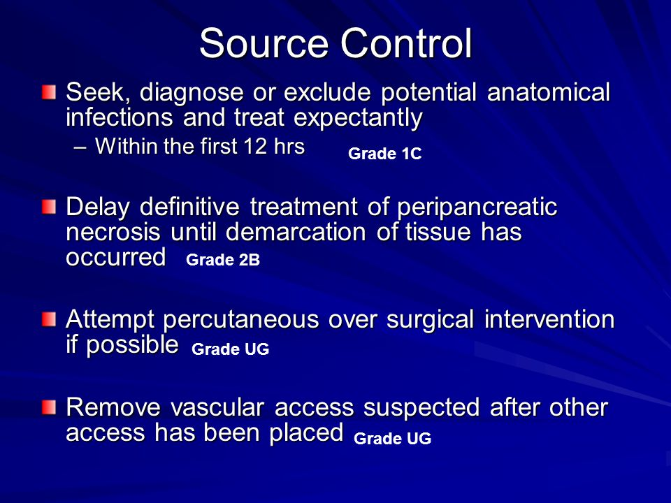 Source Control Seek, diagnose or exclude potential anatomical infections and treat expectantly. Within the first 12 hrs.