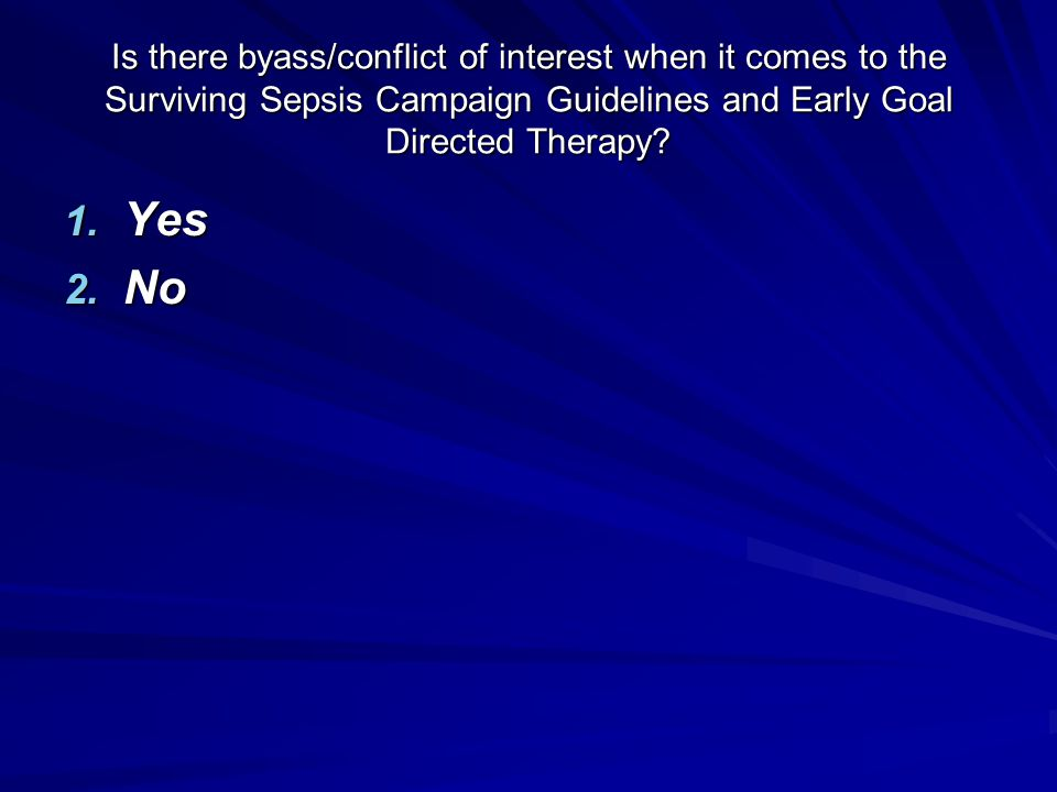 Is there byass/conflict of interest when it comes to the Surviving Sepsis Campaign Guidelines and Early Goal Directed Therapy