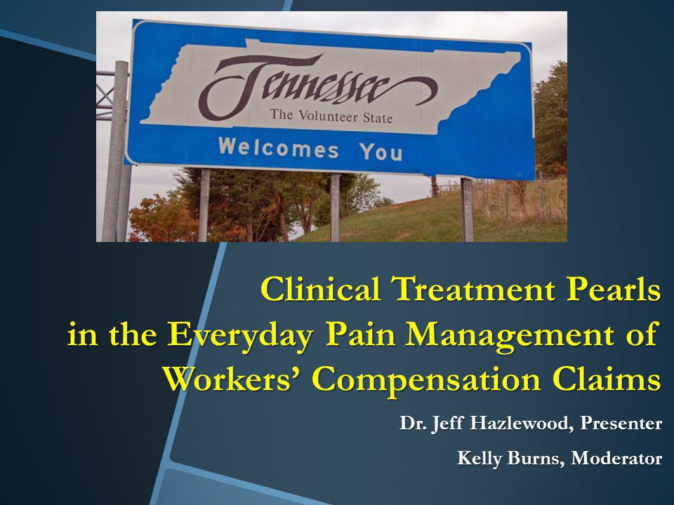 Clinical Treatment Pearls in the Everyday Pain Management of Workers' Compensation Claims Dr.