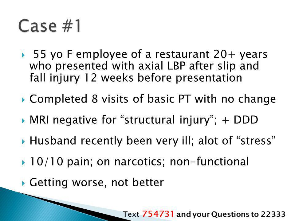 Case #1 55 yo F employee of a restaurant 20+ years who presented with axial LBP after slip and fall injury 12 weeks before presentation.
