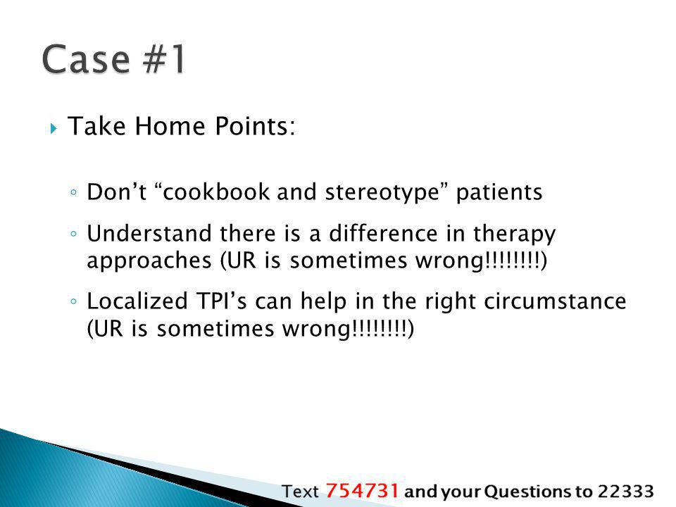 Case #1 Take Home Points: Don't cookbook and stereotype patients