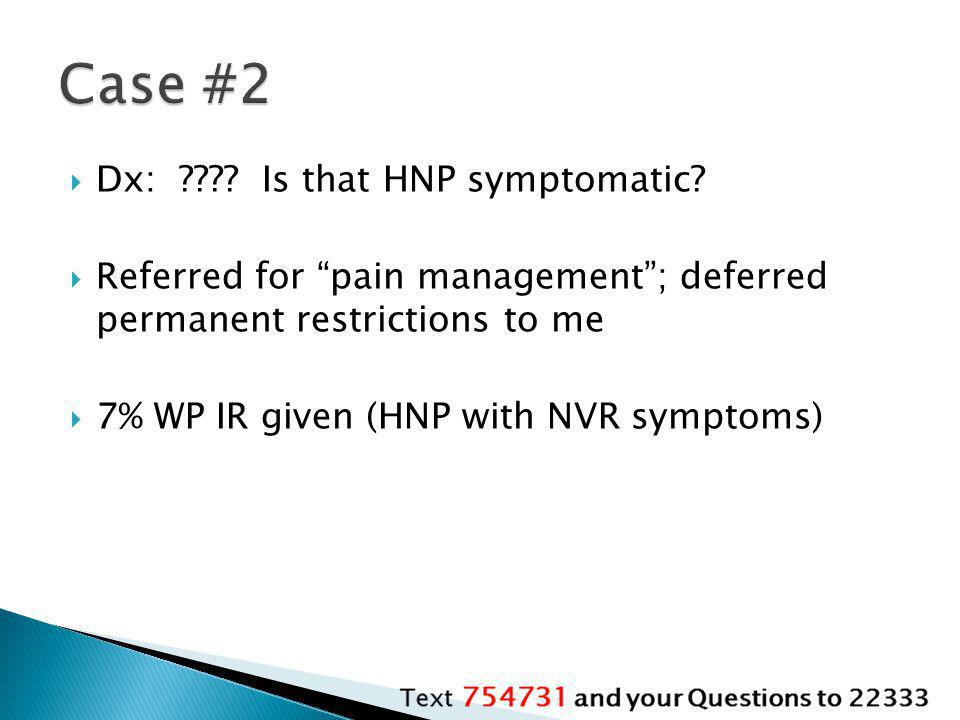 Case #2 Dx: Is that HNP symptomatic