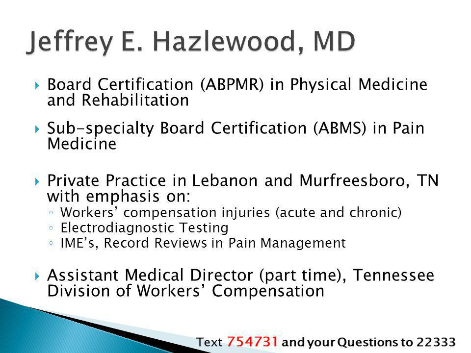 Jeffrey E. Hazlewood, MD Board Certification (ABPMR) in Physical Medicine and Rehabilitation.