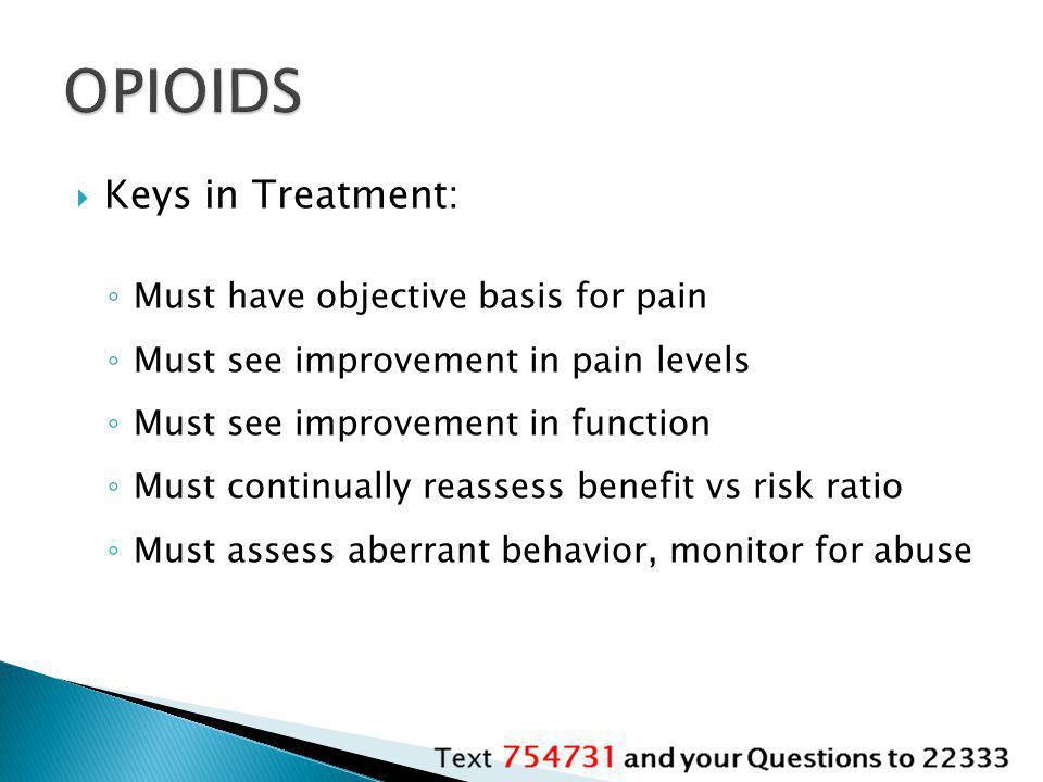 OPIOIDS Keys in Treatment: Must have objective basis for pain
