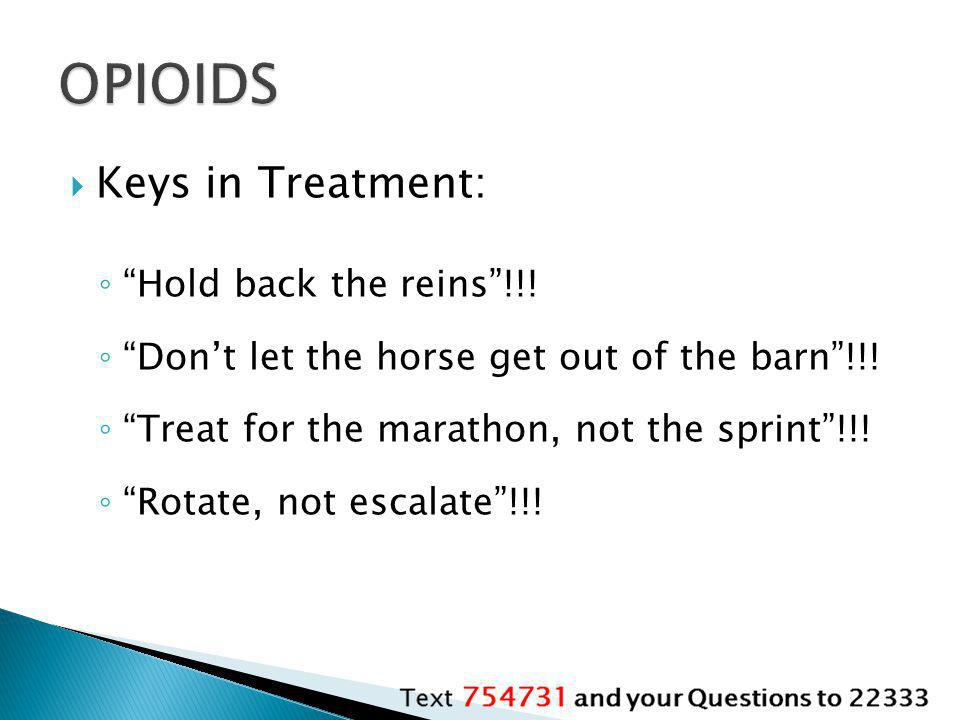 OPIOIDS Keys in Treatment: Hold back the reins !!!