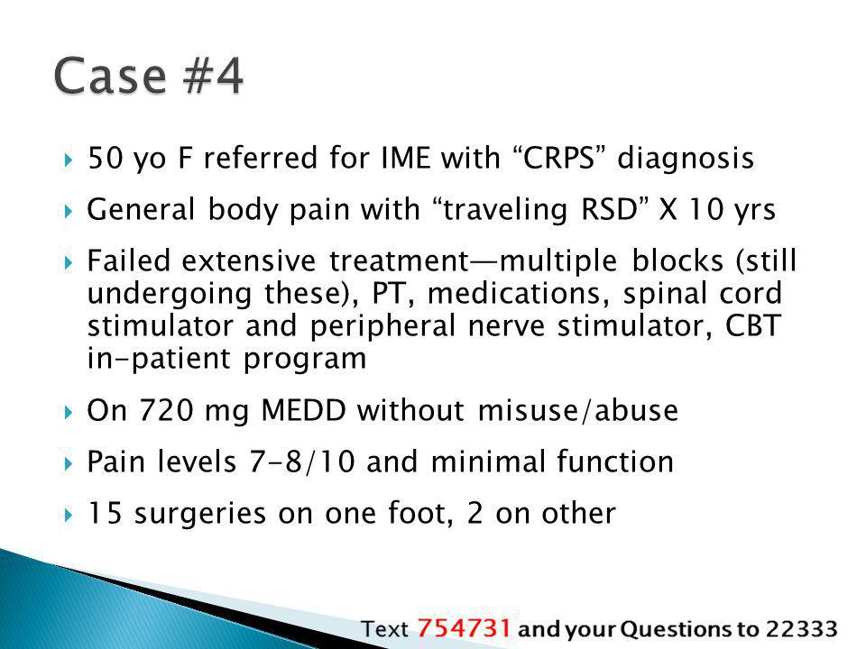 Case #4 50 yo F referred for IME with CRPS diagnosis