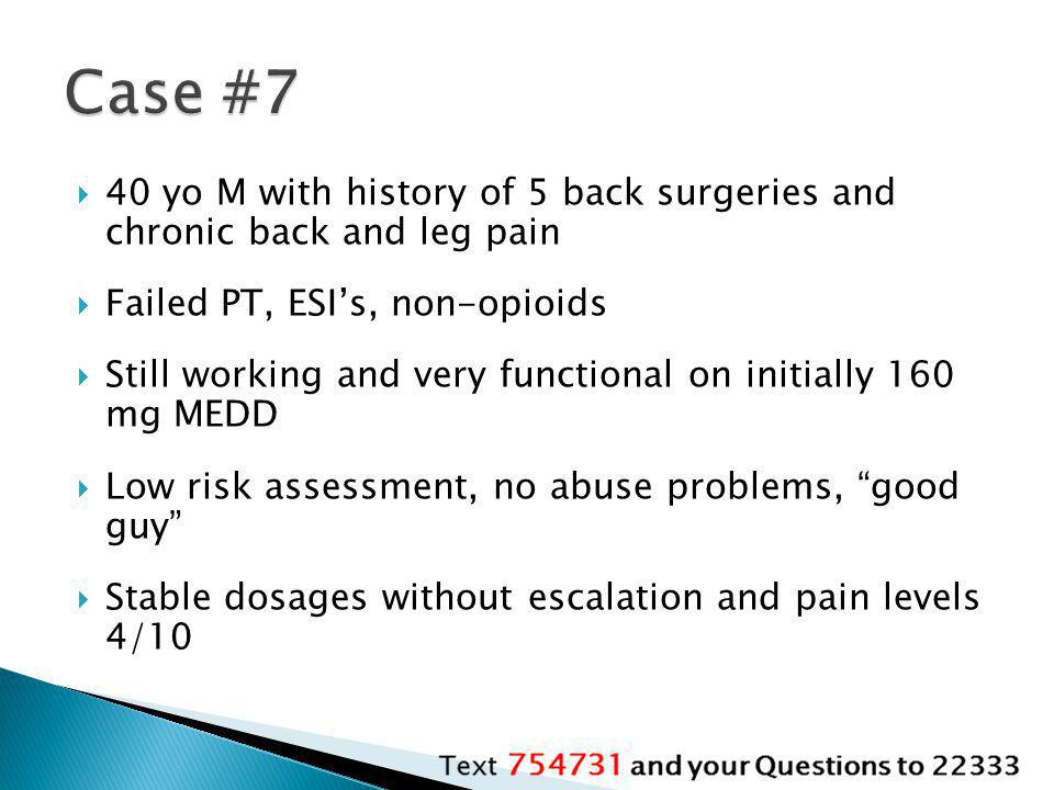 Case #7 40 yo M with history of 5 back surgeries and chronic back and leg pain. Failed PT, ESI's, non-opioids.