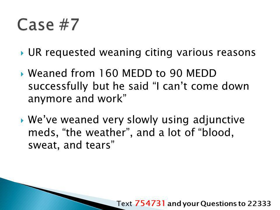 Case #7 UR requested weaning citing various reasons