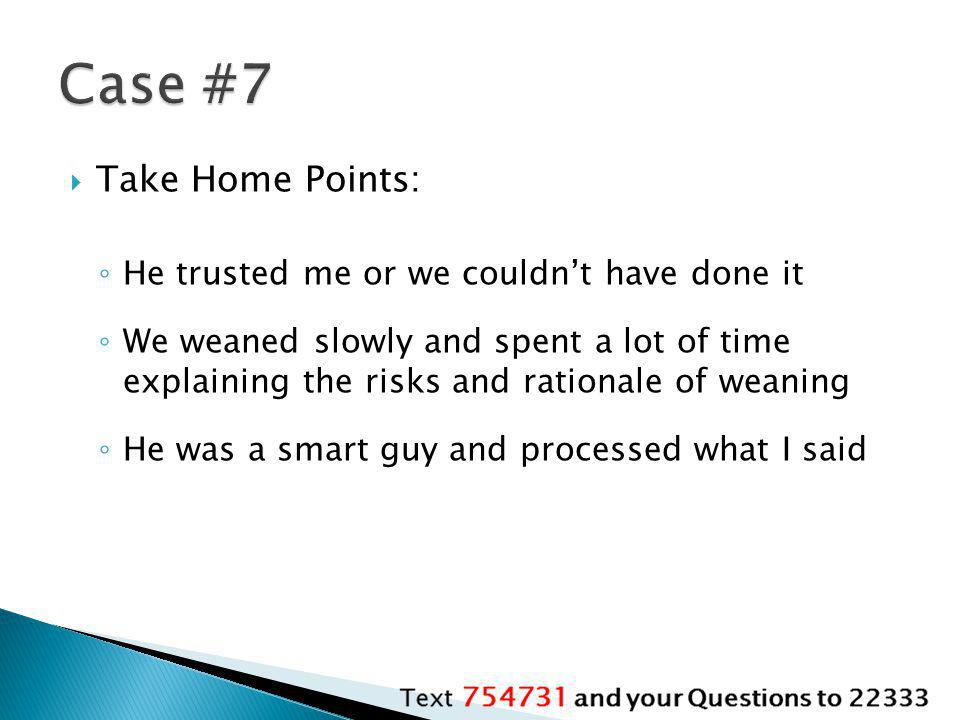 Case #7 Take Home Points: He trusted me or we couldn't have done it