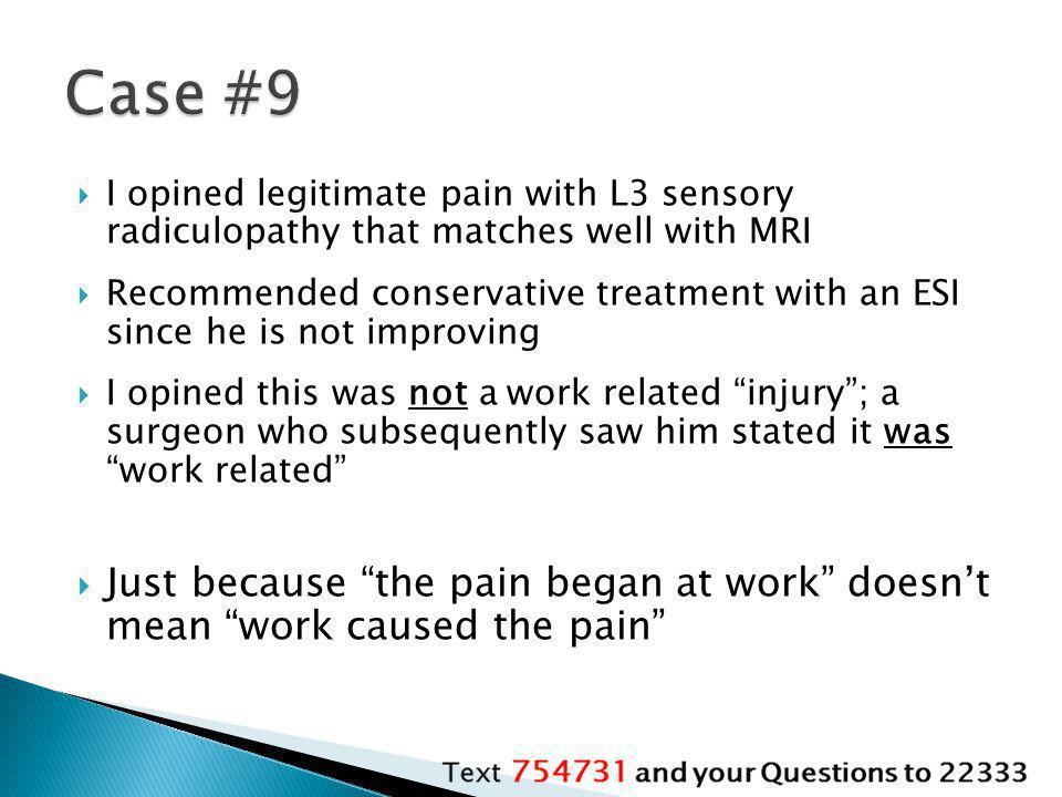 Case #9 I opined legitimate pain with L3 sensory radiculopathy that matches well with MRI.