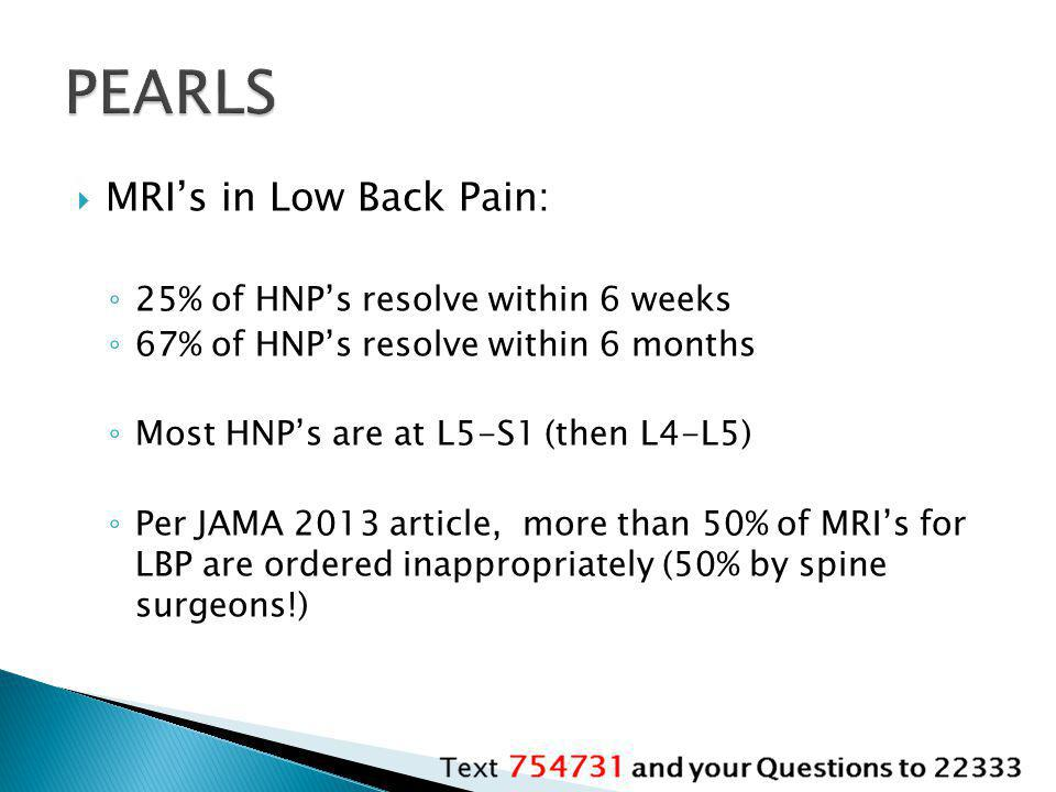 PEARLS MRI's in Low Back Pain: 25% of HNP's resolve within 6 weeks