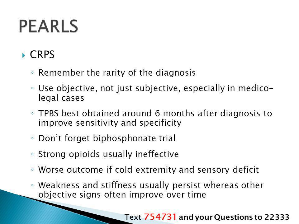 PEARLS CRPS Remember the rarity of the diagnosis