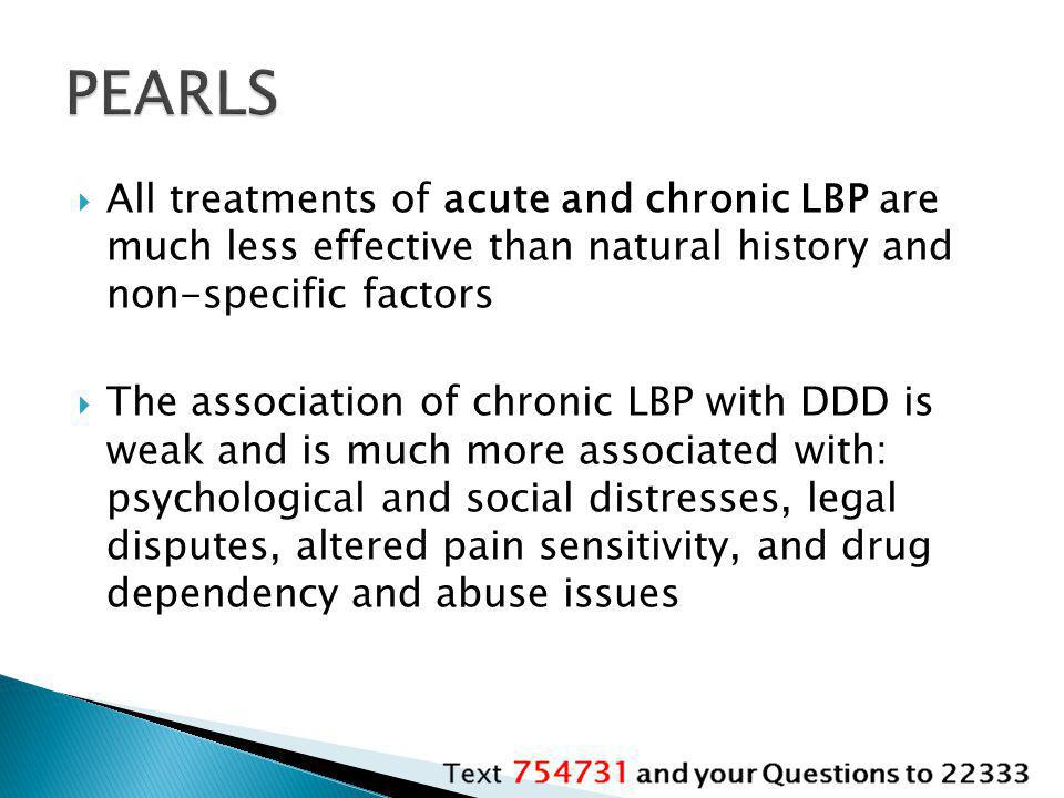 PEARLS All treatments of acute and chronic LBP are much less effective than natural history and non-specific factors.