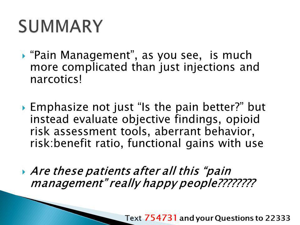 SUMMARY Pain Management , as you see, is much more complicated than just injections and narcotics!