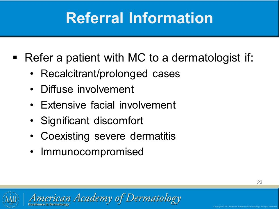 Referral Information Refer a patient with MC to a dermatologist if: