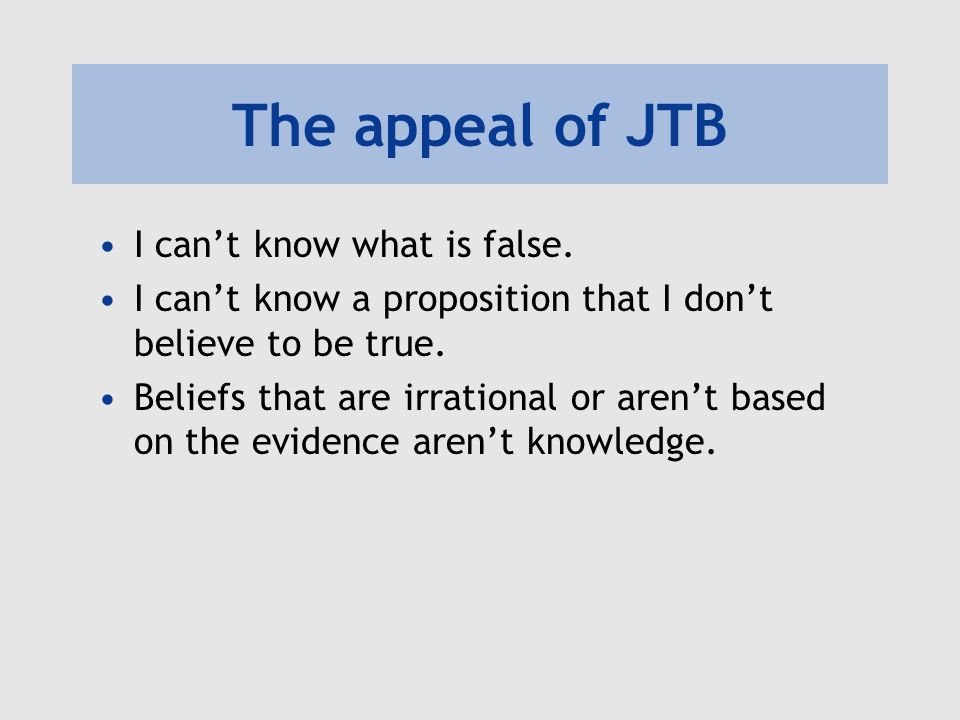 The appeal of JTB I can't know what is false.