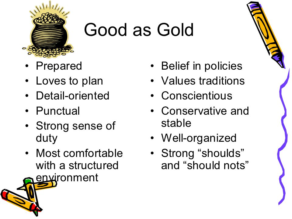 Good as Gold Prepared Loves to plan Detail-oriented Punctual