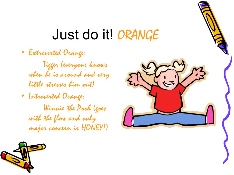 Just do it! ORANGE Extroverted Orange: