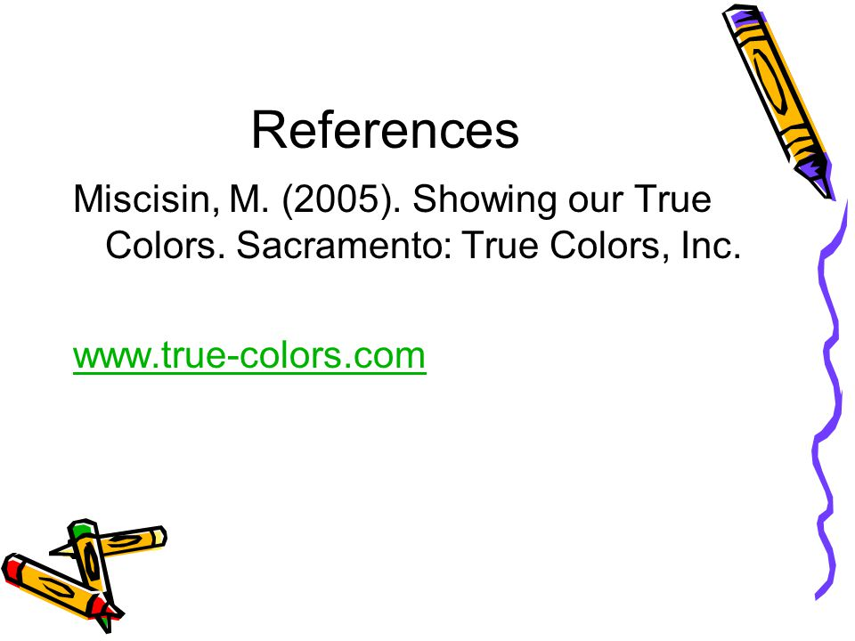 References Miscisin, M. (2005). Showing our True Colors.