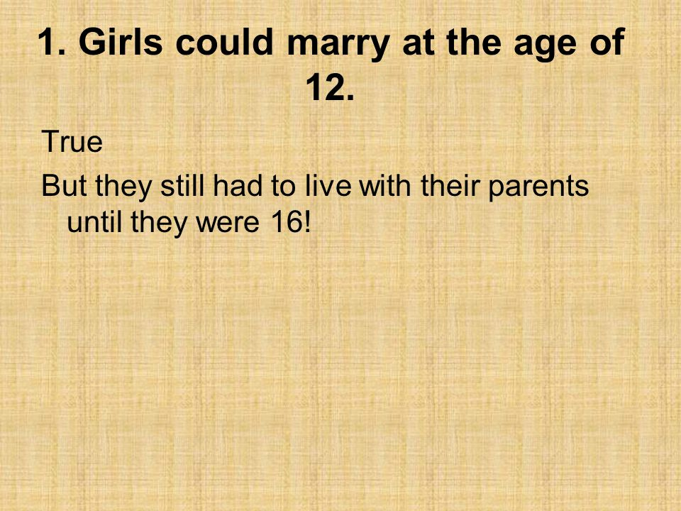 1. Girls could marry at the age of 12.