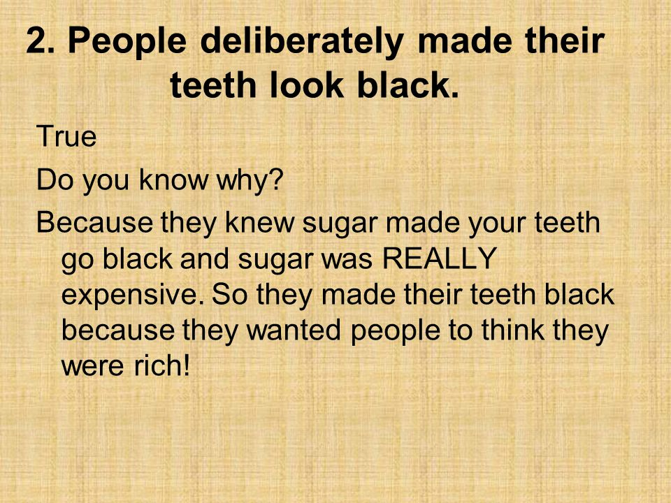2. People deliberately made their teeth look black.