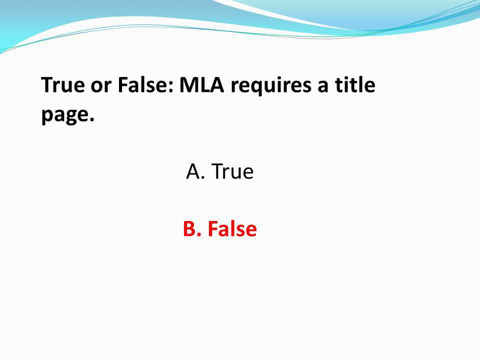 True or False: MLA requires a title page.