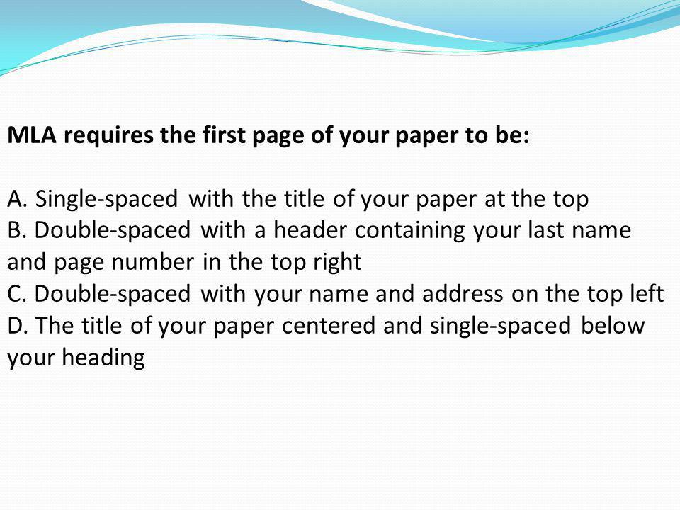 MLA requires the first page of your paper to be: