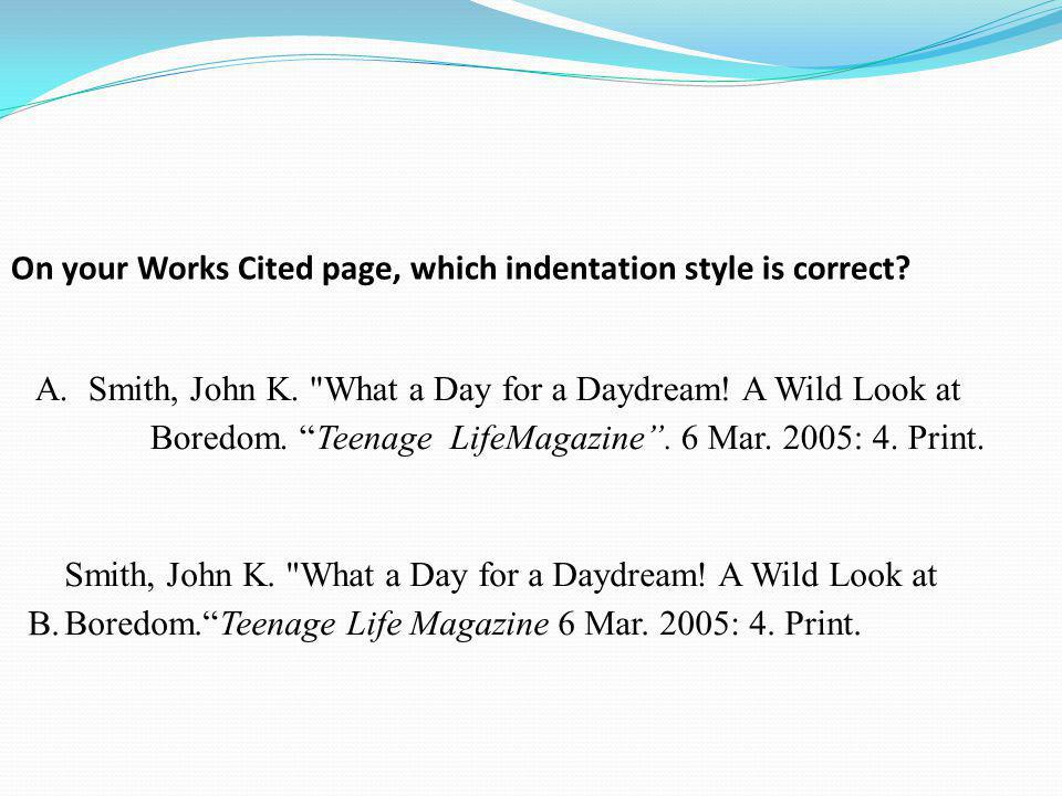 On your Works Cited page, which indentation style is correct