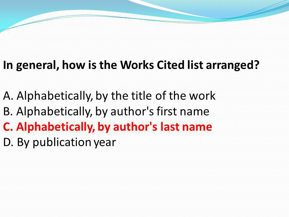 In general, how is the Works Cited list arranged