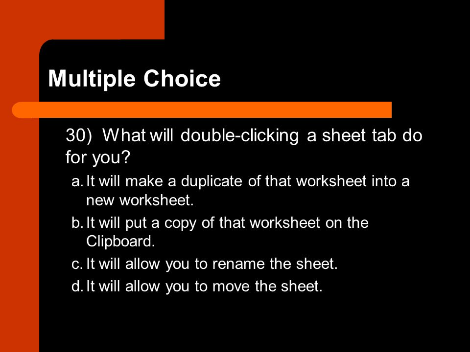 Multiple Choice 30) What will double-clicking a sheet tab do for you