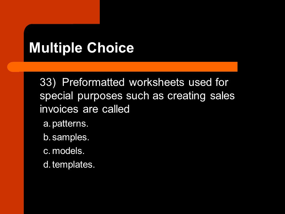 Multiple Choice 33) Preformatted worksheets used for special purposes such as creating sales invoices are called.