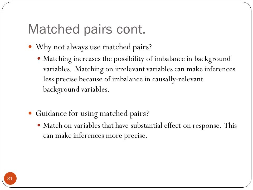 Matched pairs cont. Why not always use matched pairs