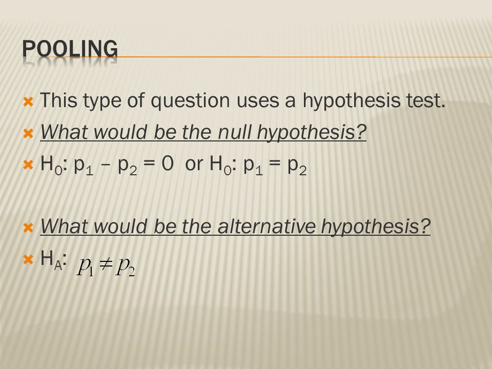 Pooling This type of question uses a hypothesis test.