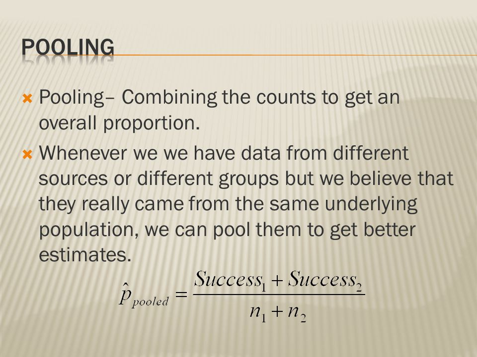 Pooling Pooling– Combining the counts to get an overall proportion.