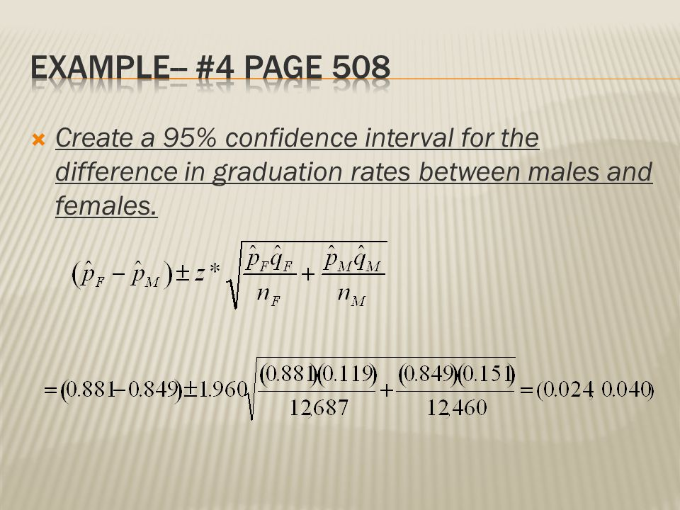 Example-- #4 Page 508 Create a 95% confidence interval for the difference in graduation rates between males and females.