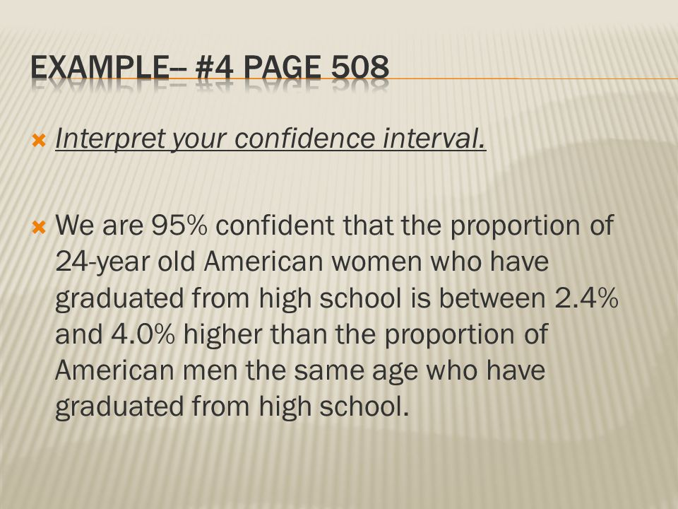 Example-- #4 Page 508 Interpret your confidence interval.