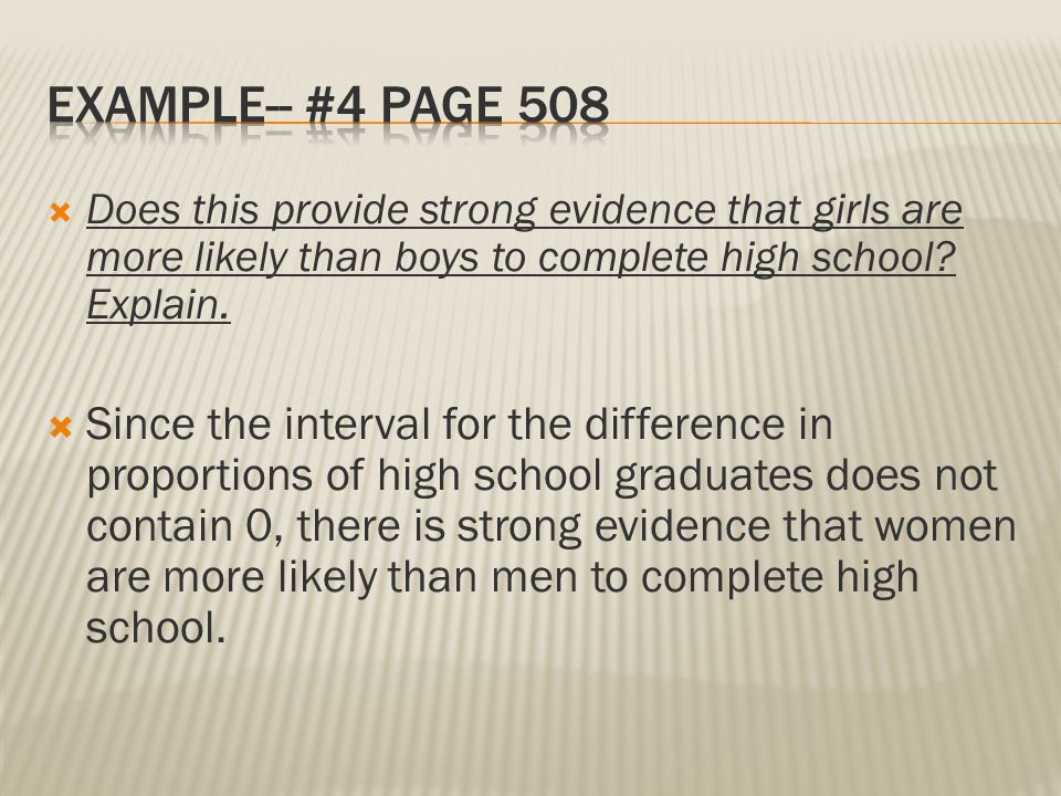 Example-- #4 Page 508 Does this provide strong evidence that girls are more likely than boys to complete high school Explain.