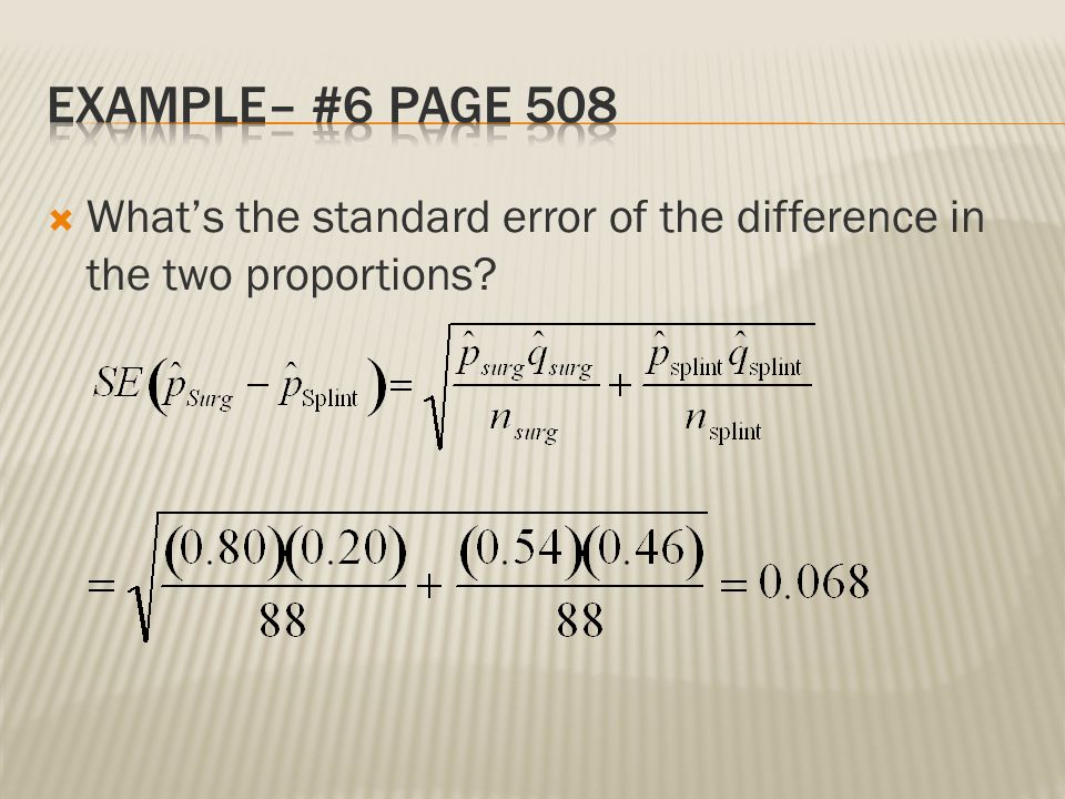 Example– #6 Page 508 What's the standard error of the difference in the two proportions