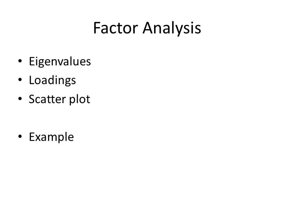 Factor Analysis Eigenvalues Loadings Scatter plot Example