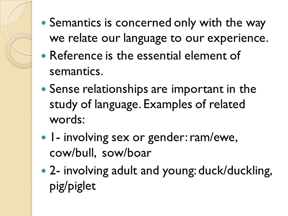 Semantics is concerned only with the way we relate our language to our experience.