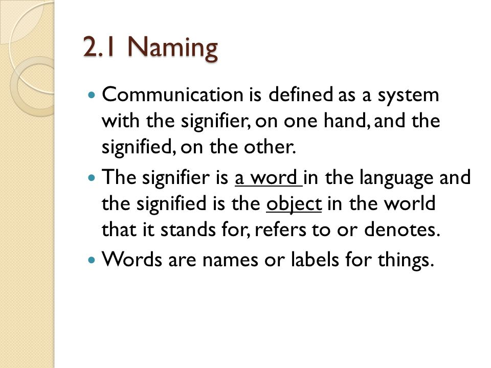 2.1 Naming Communication is defined as a system with the signifier, on one hand, and the signified, on the other.