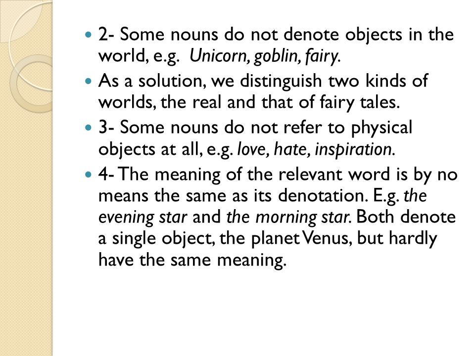 2- Some nouns do not denote objects in the world, e. g