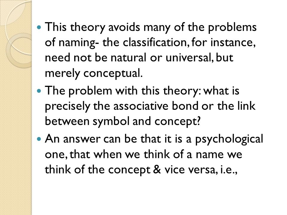 This theory avoids many of the problems of naming- the classification, for instance, need not be natural or universal, but merely conceptual.