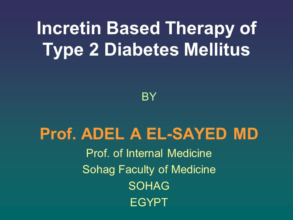 Incretin Based Therapy of Type 2 Diabetes Mellitus