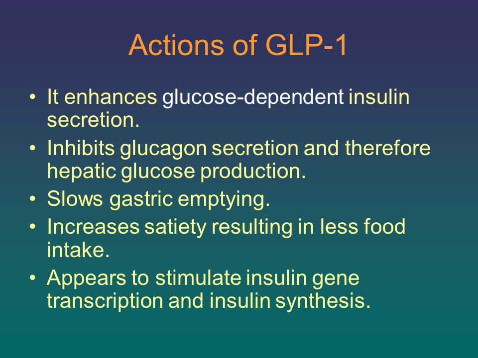 Actions of GLP-1 It enhances glucose-dependent insulin secretion.