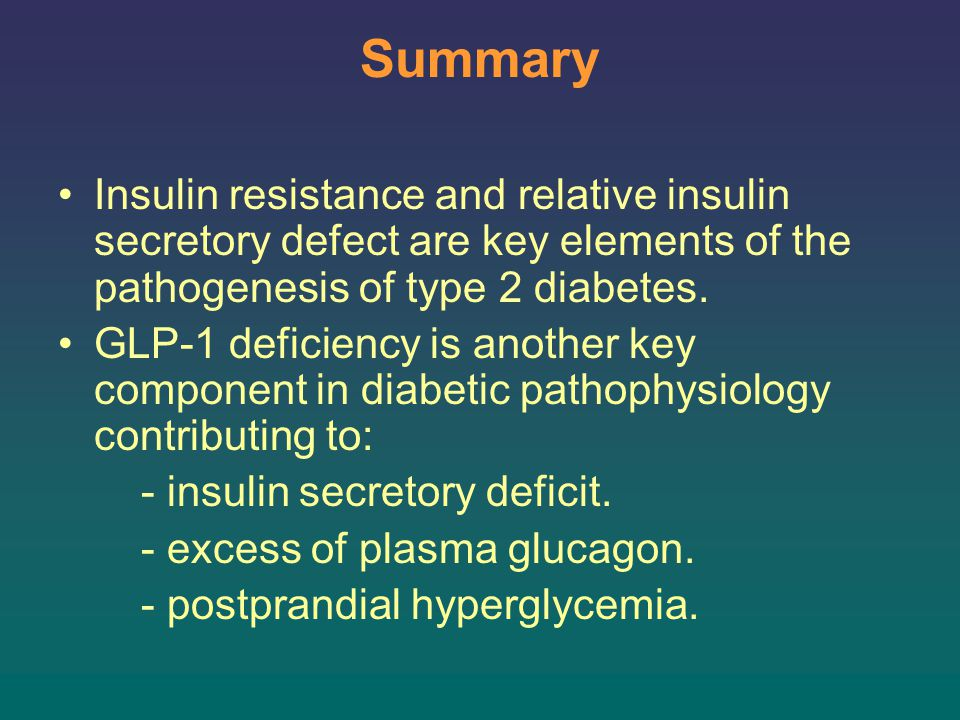 Summary Insulin resistance and relative insulin secretory defect are key elements of the pathogenesis of type 2 diabetes.