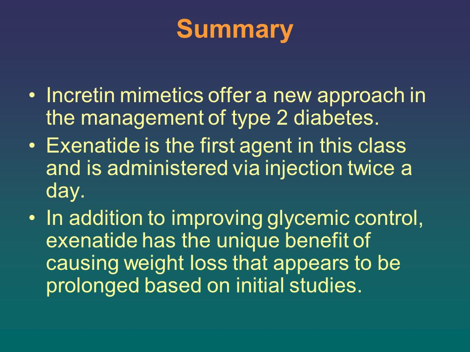 Summary Incretin mimetics offer a new approach in the management of type 2 diabetes.