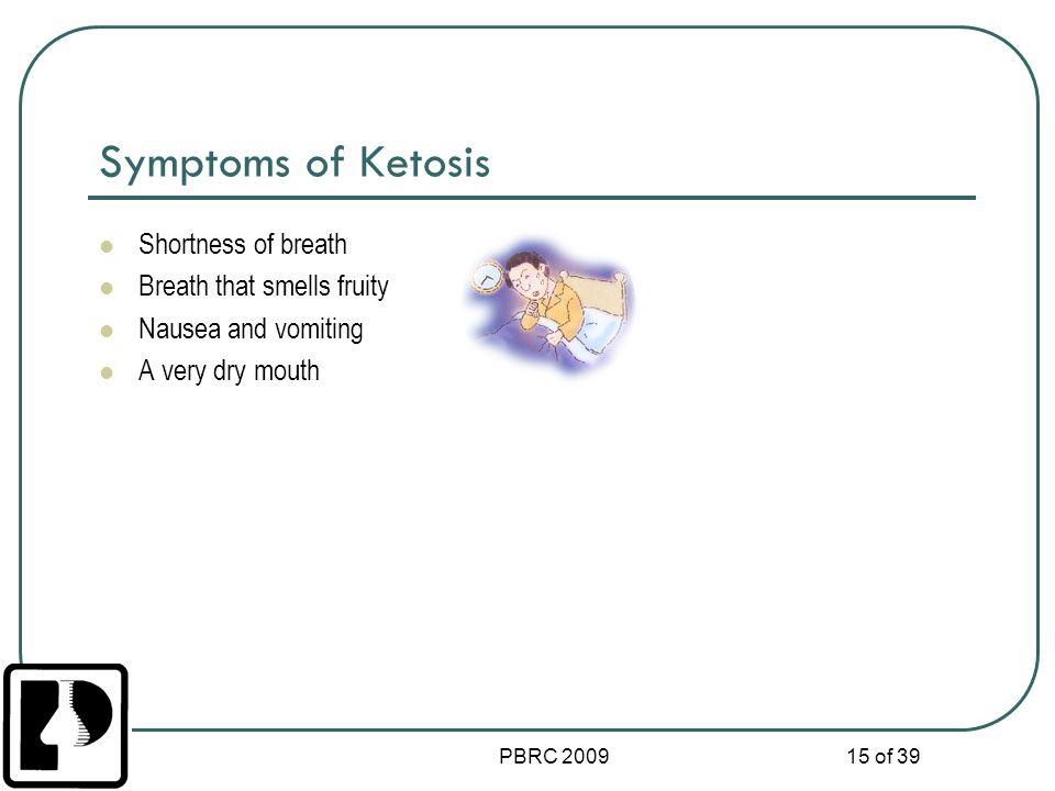 Symptoms of Ketosis Shortness of breath Breath that smells fruity